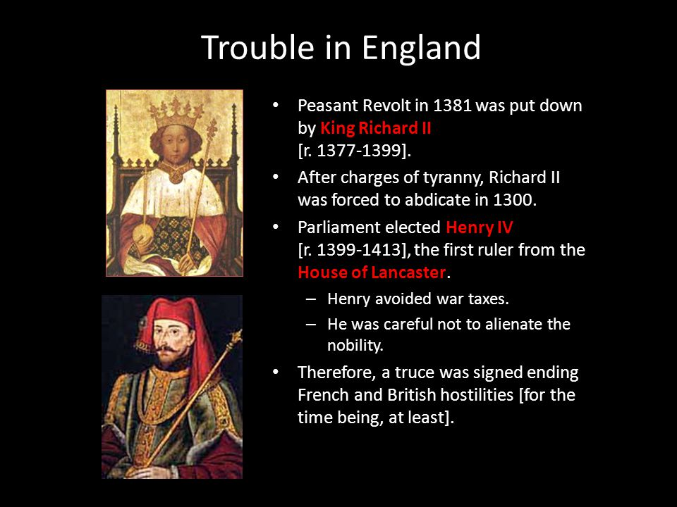 Trouble in England Peasant Revolt in 1381 was put down by King Richard II [r. 1377-1399].